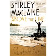 Above the Line My Wild Oats Adventure by MacLaine, Shirley, 9781501136412