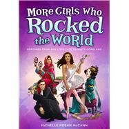 More Girls Who Rocked the World by McCann, Michelle Roehm, 9781582706412