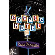 Cosmic Hotel A Novel by Franklin, Russ, 9781593766412