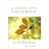 A Season With Solomon: Daily Devotions from the Book of Proverbs by Powell, Bill, 9781600376412
