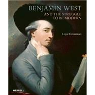 Benjamin West and the Struggle to Be Modern by Grossman, Loyd, 9781858946412