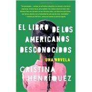 El libro de los americanos dseconocidos by HENRÍQUEZ, CRISTINA, 9780345806413