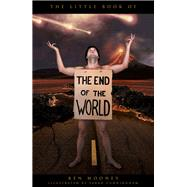 The Little Book of the End of the World by Mooney, Ken; Cunningham, Sarah, 9780750956413