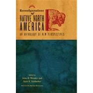 Reconfigurations of Native North America by Wunder, John R.; Kinbacher, Kurt E.; Henriksson, Markku, 9780896726413