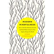 Modern Mindfulness How to Be More Relaxed, Focused, and Kind While Living in a Fast, Digital, Always-On World by Gunatillake, Rohan, 9781250116413