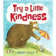 Try a Little Kindness A Guide to Being Better by Cole, Henry, 9781338256413