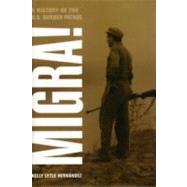 Migra! : A History of the U. S. Border Patrol by Hernandez, Kelly Lytle, 9780520266414