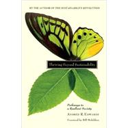 Thriving Beyond Sustainability : Pathways to a Resilient Society by Edwards, Andres R., 9780865716414