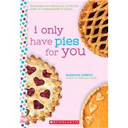I Only Have Pies for You: A Wish Novel by Nelson, Suzanne, 9781338316414