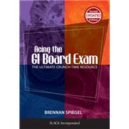 Acing the GI Board Exam The Ultimate Crunch-Time Resource by Spiegel, Brennan, 9781617116414
