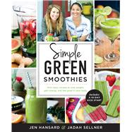 Simple Green Smoothies 100+ Tasty Recipes to Lose Weight, Gain Energy, and Feel Great in Your Body by Hansard, Jen; Sellner, Jadah, 9781623366414
