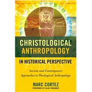 Christological Anthropology in Historical Perspective by Cortez, Marc, 9780310516415