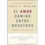 El amor caminó entre nosotros / Love Walked Among Us by Miller, Paul E., 9781496406415