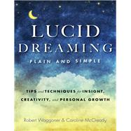 Lucid Dreaming, Plain and Simple: Tips and Techniques for Insight, Creativity, and Personal Growth by Waggoner, Robert; Mccready, Caroline, 9781573246415
