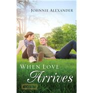 When Love Arrives by Alexander, Johnnie, 9780800726416