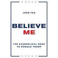Believe Me by Fea, John, 9780802876416
