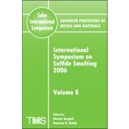Advanced Processing of Metals and Materials (Sohn International Symposium), International Symposium on Sulfide Smelting 2006 by Kongoli, Florian; Reddy, Ramana G., 9780873396417