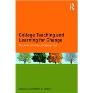 College Teaching and Learning for Change: Students and Faculty Speak Out by MILLER; MARGARET, 9781138236417