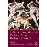 Cultural Perceptions of Violence in the Hellenistic World by Champion; Michael, 9781472486417