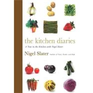 The Kitchen Diaries A Year in the Kitchen with Nigel Slater by Slater, Nigel, 9780670026418