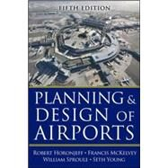 Planning and Design of Airports, Fifth Edition by Horonjeff, Robert; McKelvey, Francis; Sproule, William; Young, Seth, 9780071446419