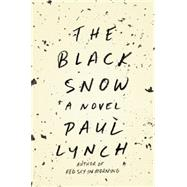 The Black Snow by Lynch, Paul, 9780316376419