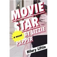 Movie Star by Lizzie Pepper by Liftin, Hilary, 9780670016419