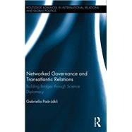 Networked Governance and Transatlantic Relations: Building Bridges through Science Diplomacy by Paar-Jakli; Gabriella, 9781138696419