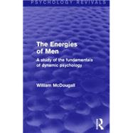 The Energies of Men: A Study of the Fundamentals of Dynamic Psychology by McDougall,William, 9781138906419