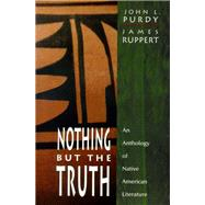 Nothing But the Truth An Anthology of Native American Literature by Purdy, John L.; Ruppert, James, 9780130116420