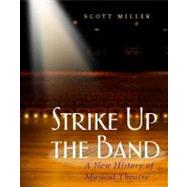 Strike up the Band : A New History of Musical Theatre by Miller, Scott, 9780325006420