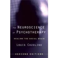 The Neuroscience of Psychotherapy: Healing the Social Brain by COZOLINO,LOUIS, 9780393706420