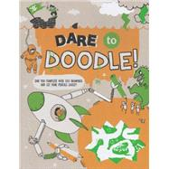 Dare to Doodle: Can You Complete over 100 Drawings and Let Your Pencils Loose? by Rowlands, Caroline; Ceulemans, Eglantine (CON), 9781438006420