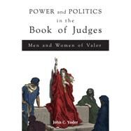 Power and Politics in the Book of Judges by Yoder, John C., 9781451496420