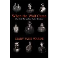 When the Wolf Came: The Civil War and the Indian Territory by Warde, Mary Jane, 9781557286420