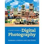 Short Course In Digital Photography, 2/E by LONDON & STONE, 9780205066421