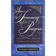 A Treasury of Prayers: A Collection of Classical and Modern Expressions of Faith by FORTOSIS STEVE, 9780825426421