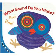 Look & See: What Sound Do You Make? by Unknown, 9781454906421
