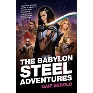 Babylon Steel Adventures by Sebold, Gaie, 9781781086421