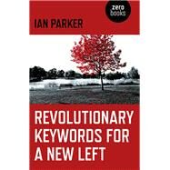 Revolutionary Keywords for a New Left by Parker, Ian, 9781785356421