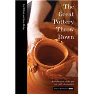 The Great Pottery Throw Down A Celebration of the Art and Craft of Ceramics by Wilhide, Elizabeth; Hodge, Susie, 9781911216421