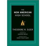 The New American High School by Sizer, Ted; Meier, Deborah; Faust Sizer, Nancy, 9781118526422