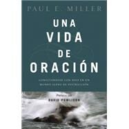 Una vida de oración / A Praying Life by Miller, Paul E.; Powlison, David, 9781496406422