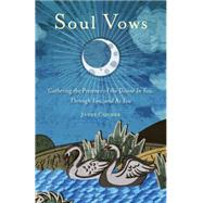 Soul Vows: Gathering the Presence of the Divine in You, Through You, and As You by Conner, Janet, 9781573246422