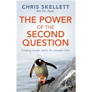 The Power of the Second Question: Finding Simple Truths for Complex Lives by Skellett, Chris, 9781921966422