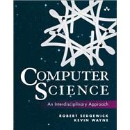 Computer Science An Interdisciplinary Approach by Sedgewick, Robert; Wayne, Kevin, 9780134076423