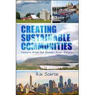 Creating Sustainable Communities: Lessons from the Hudson River Region by Scarce, Rik, 9781438456423