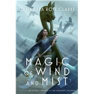 Magic of Wind and Mist The Wizard's Promise; The Nobleman's Revenge by Clarke, Cassandra Rose, 9781481476423