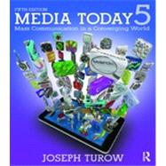 Media Today: Mass Communication in a Converging World by Turow; Joseph, 9780415536424