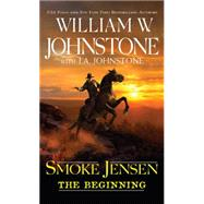 Smoke Jensen, The Beginning by JOHNSTONE, WILLIAM W.JOHNSTONE, J.A., 9780786036424
